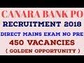CANARA BANK PO RECRUITMENT 2018 ( 450 Vacancy )- Direct Mains No Prelims Exam