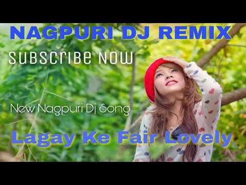 New Nagpuri Dj    Lagai Ke Fair Lovely     2018    Nagpuri Dj Remix