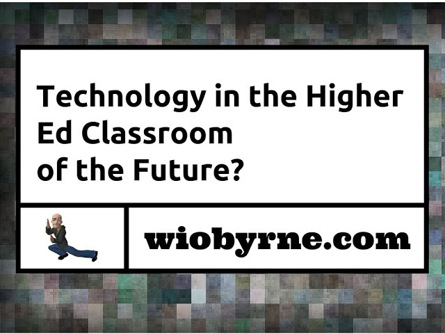 Technology in the Higher Ed Classroom of the Future?