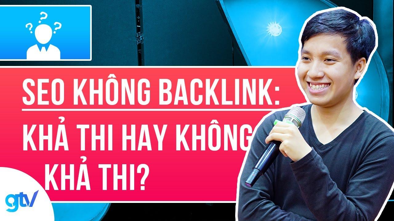 SEO KHÔNG BACKLINK: Khả Thi Hay Không Khả Thi? | Hỏi Đáp GTV SEO 13