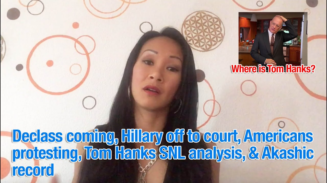 Declass coming, Hillary off to court, Americans protesting, Tom Hanks SNL analysis, & Akashic re