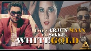 Download Hindi Video Songs - White Gold -Arjun Maan ft. Sukh-E Official Music Full Video 2016