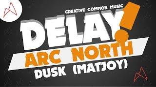 Arc North - Dusk (MatJoy) [Delay! Creative Commons Music]