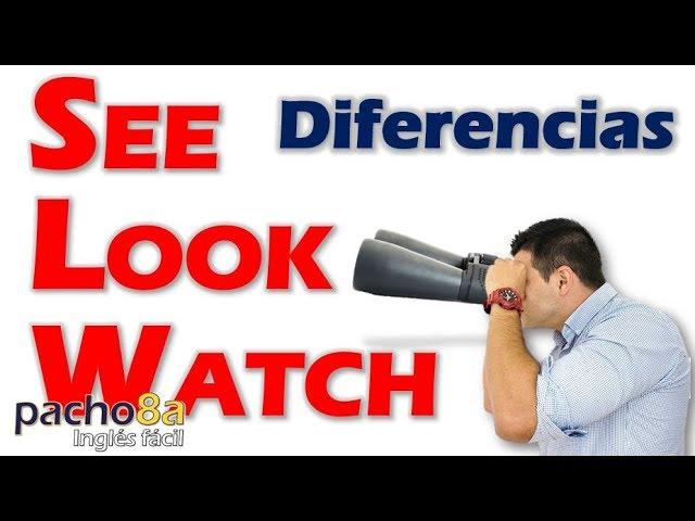 Como Diferenciar See Look Y Watch Explicacion Detallada Youtube
