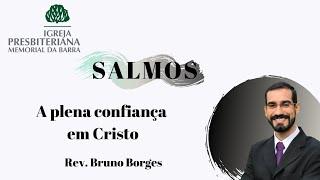 A plena confiança em Cristo - Salmo 11   Rev. Bruno Borges