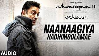 Naanaagiya Nadhimoolamae Audio Song | Vishwaroopam 2 Tamil Songs | Kamal Haasan | Ghibran
