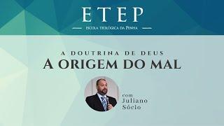 ETEP 2020   Tema: A doutrina de Deus - Aula: A Origem do MAL - Rev. Juliano Socio