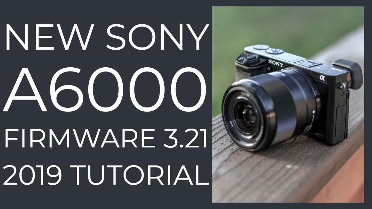 Sony A6000 Firmware update 2019 version 3.21, complete update tutorial