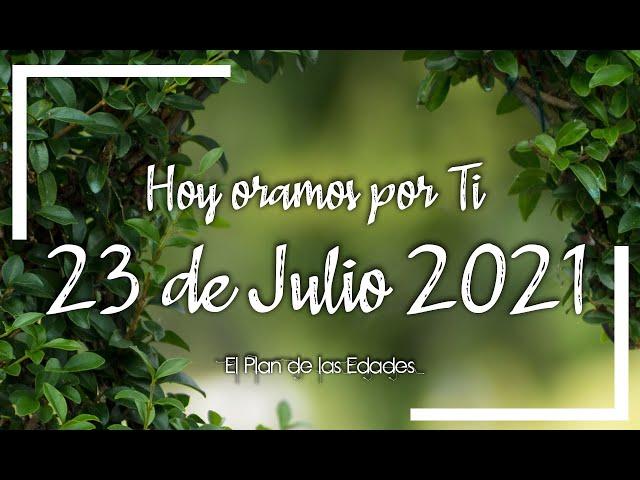 HOY ORAMOS POR TI | JULIO 23 de 2021 |  Oración Devocional