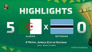 HIGHLIGHTS   #TotalAFCONQ2021   Round 6 - Group H: Algeria 5-0 Botswana