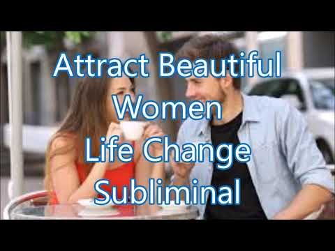 Attract Beautiful Women - Life Change Subliminal