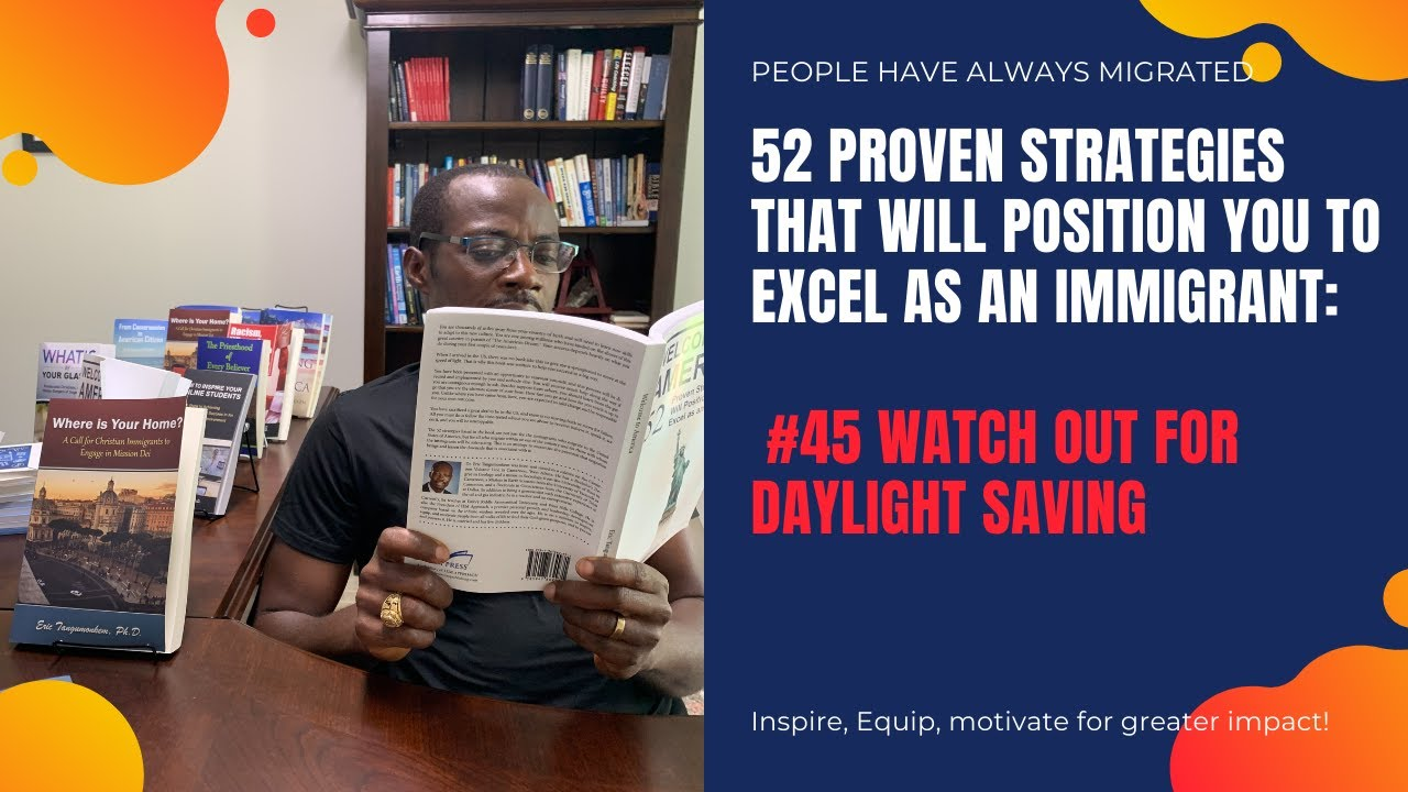 Strategies That Will Position You to Excel as an Immigrant #45 Watch Out for Daylight Saving