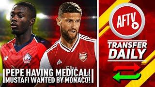 Pépé Having Medical & Mustafi Wanted By Monaco! | AFTV Transfer Daily
