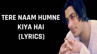 Tere Naam Humne Kiya Hai (Lyrics) Tere Naam | Alka Yagnik & Udit Narayan