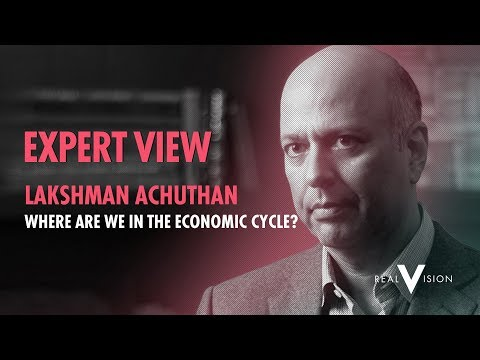 Where Are We In The Economic Cycle? | Lakshman Achutan | Expert View | Real Vision