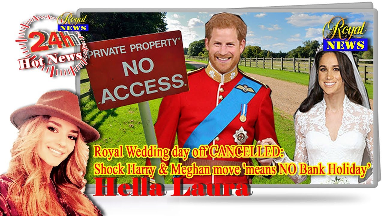 Royal Wedding Cancelled.Newsroyal Royal Wedding Day Off Cancelled Shock Harry Meghan Move Means No Bank Holiday