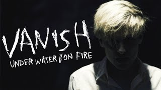 Vanish - Under Water // On Fire (Official Music Video)
