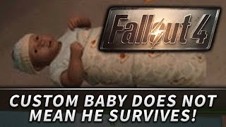 Fallout 4 : Custom Baby DOES NOT Mean He Survives!