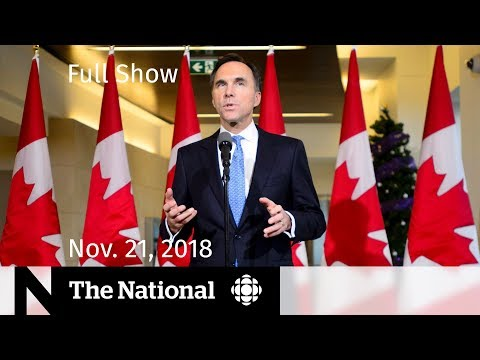The National for Wednesday, November 21, 2018 — Fiscal Update, Depression Treatment, Paradise Lost