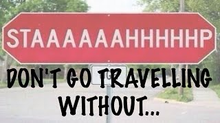 DON'T GO TRAVELLING WITHOUT...