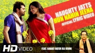 Naughty Jatts - Hun Nahin Jeena (Lyric Video) HD | Rahat Fateh Ali Khan
