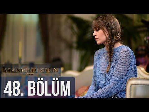 İstanbullu Gelin 48. Bölüm