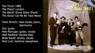Shout Sister Shout! - Let Me Be Your Horse