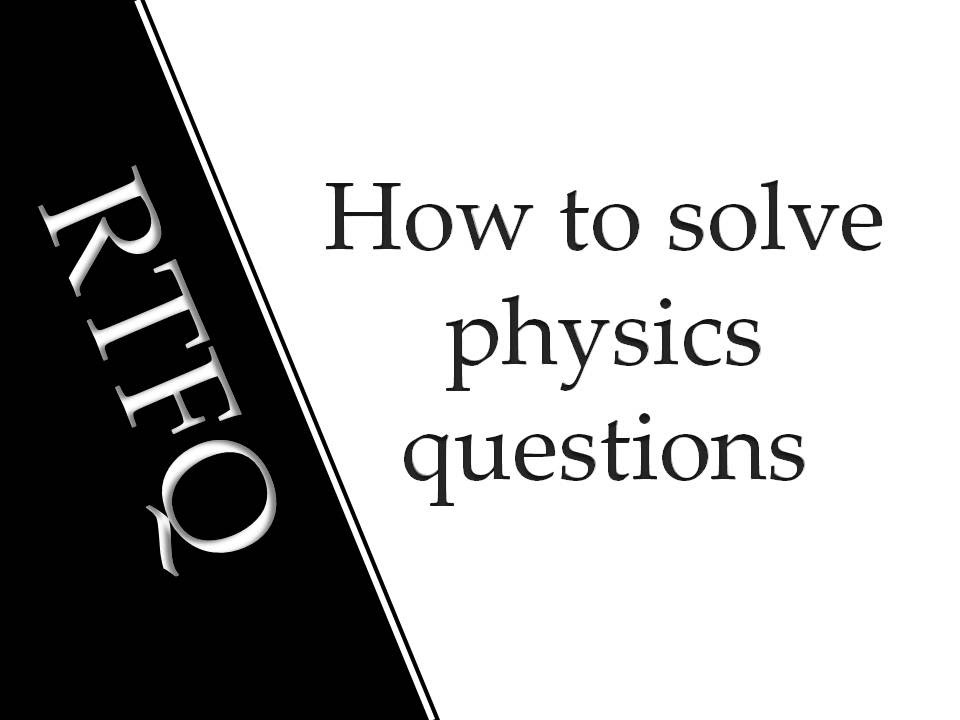 the f ing question how to solve physics problems  how to solve physics problems