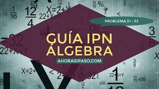 Guía IPN 2017 | Álgebra Problema 31, 32 y 33