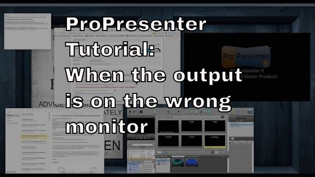 ProPresenter 5 & 6 Tutorial: Fixing when the output is on the wrong monitor