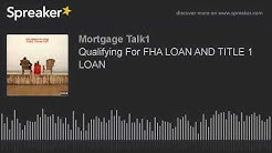 Qualifying For FHA LOAN AND TITLE 1 LOAN (part 5 of 6)