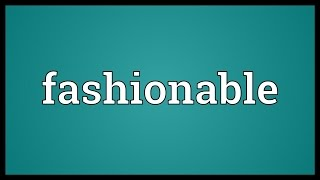 Fashionable Meaning