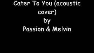 Passion & Melvin-Cater To You (acoustic cover)