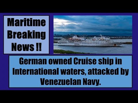 Maritime News/A German owned Cruise ship in International waters attacked by Venezuelan Navy .