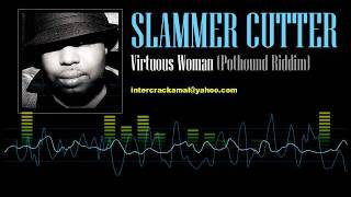 Slammer Cutter - Virtuous Woman (Pothound Riddim)