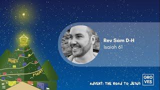 """Good God, Good News"" - Rev Sam D-H -- Isaiah 61 -  Advent: The Road to Jesus"