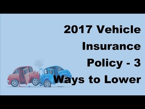 2017 Vehicle Insurance Policy  | 3 Ways to Lower Your Auto Insurance Premiums