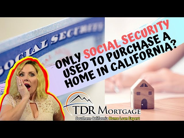 How Is Work Purpose Only Social Security Used to Purchase a Home in California | Corona | Fontana