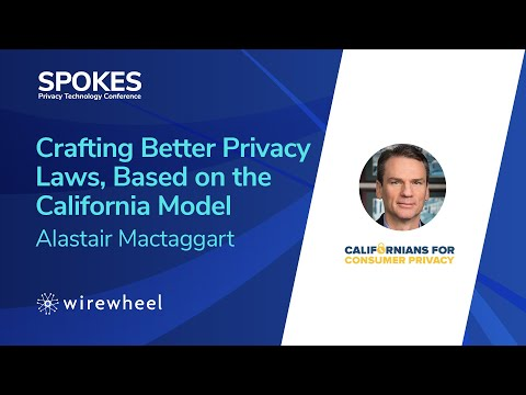SPOKES, Alastair Mactaggart: Crafting Better Privacy Laws – The Evolution of Good Laws