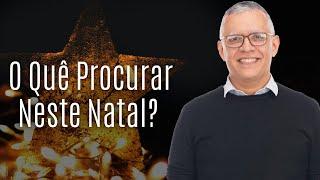 O Quê Procurar neste Natal? (Mateus 2:1-2) - Daniel Santos