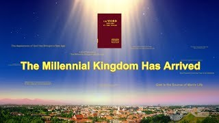 "Almighty God's Word ""The Millennial Kingdom Has Arrived"""