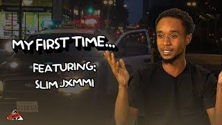 Slim Jxmmi | My First Time