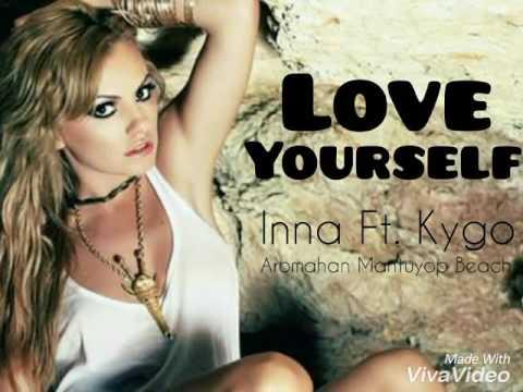 Love Yourself - Inna ft. Kygo