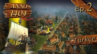 Anno 1404 Ep#02 TÜRKÇE ANLATIM (Dawn of Discovery) Venice