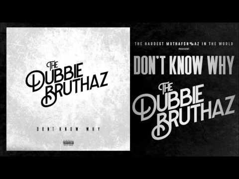 Dubbie Bruthaz - Don't Know Why