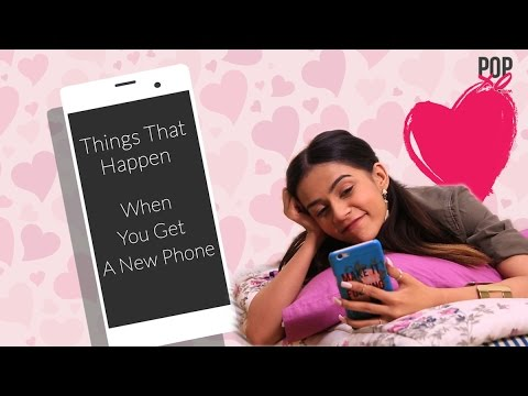 Things That Happen When You Get A New Phone - POPxo