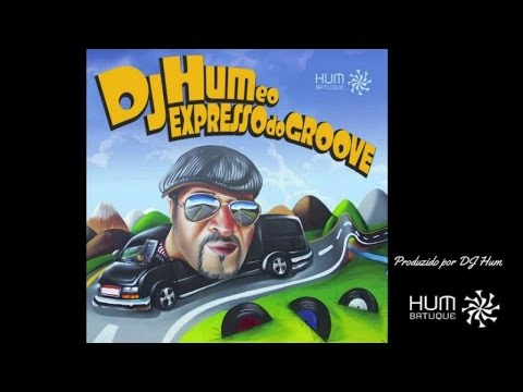 Dj Hum e o Expresso do Groove - Full Album (CD e Vinil Completo)