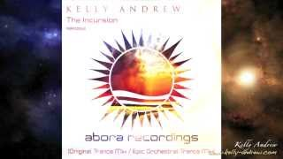 Kelly Andrew - The Incursion (Original Trance & Epic Orchestral Trance Mixes) [Abora Recordings]