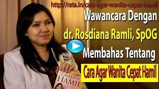 Dr. Rosdiana Ramli, SpOG   Cara Agar Wanita Cepat Hamil   Bagaimana Cara Cepat Hamil