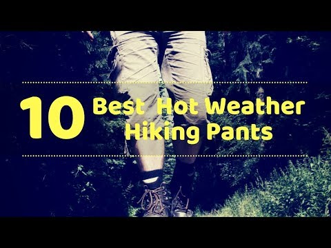 10 Best Hot Weather Hiking Pants Tactical Gears Lab 2020